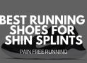 Best Running Shoes for Shin Splints